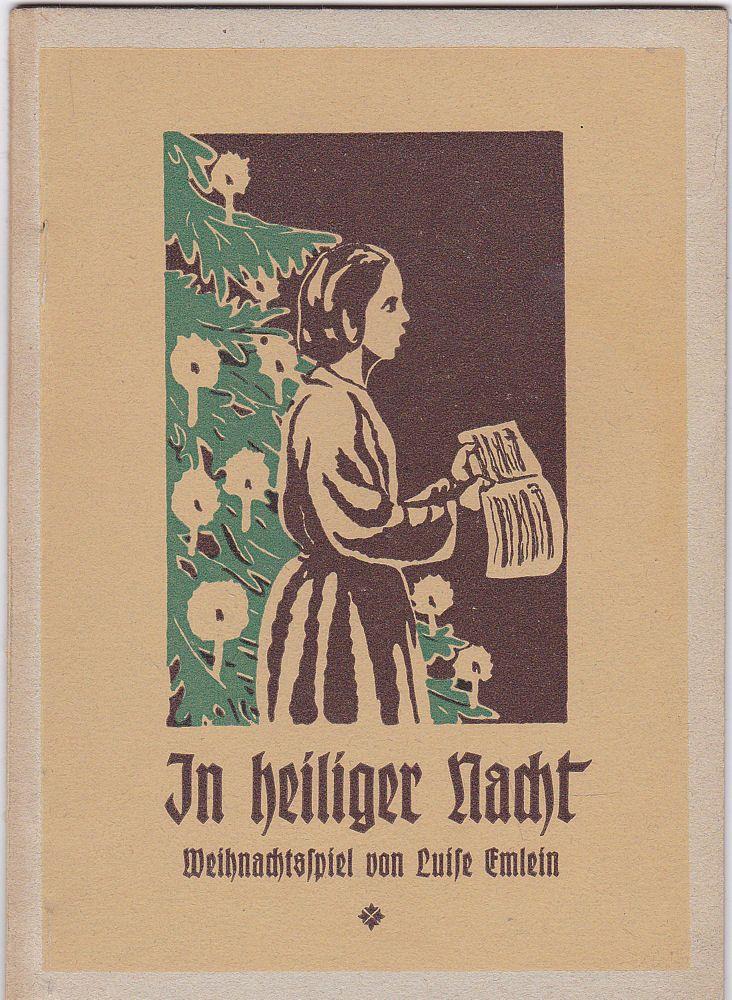 Emlein, Luise In heiliger Nacht. Weihnachtsspiel in drei Abteilungen