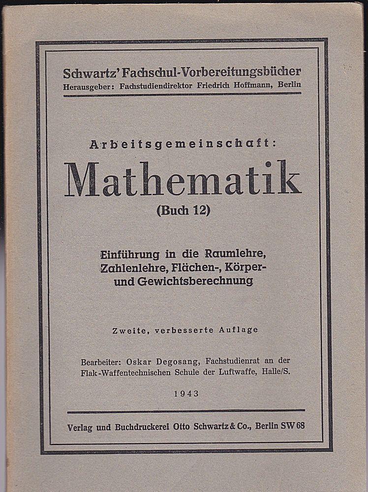 Hoffmann, Friedrich (Hrsg) Arbeitsgemeinschaft: Mathematik (Buch 12). Einführung in die Raumlehre, Zahlenlehre, Flächen-, Körper- und Gewichtsberechnung