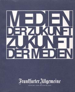 Frankfurter Allgemeine (Hrsg), Quensen, Ernst August (Projektleitung) Medien der Zukunft- Zukunft der Medien. Zwanzig Künstler aus elf Nationen beziehen Stellung zum Thema Medien und Zukunft
