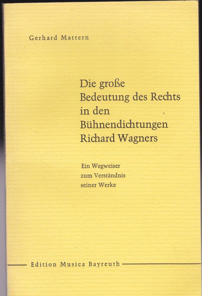 Mattern, Gerhard Die große Bedeutung des Rechts in den Bühnendichtungen Richard Wagners. Ein Wegweiser zum Verständnis seiner Werke