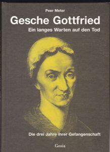 Meter, Peer Gesche Gottfried- Ein langes Warten auf den Tod. Die drei Jahre ihrer Gefangenschaft