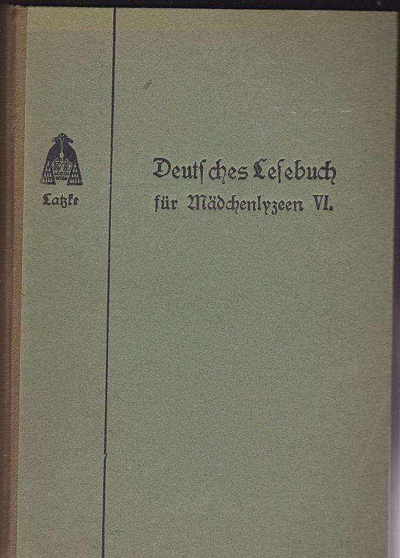 Latzke, Rudolf Deutsches Lesebuch für österreichische Mittelschulen. Ausgabe für Mädchenlyzeen VI.Band