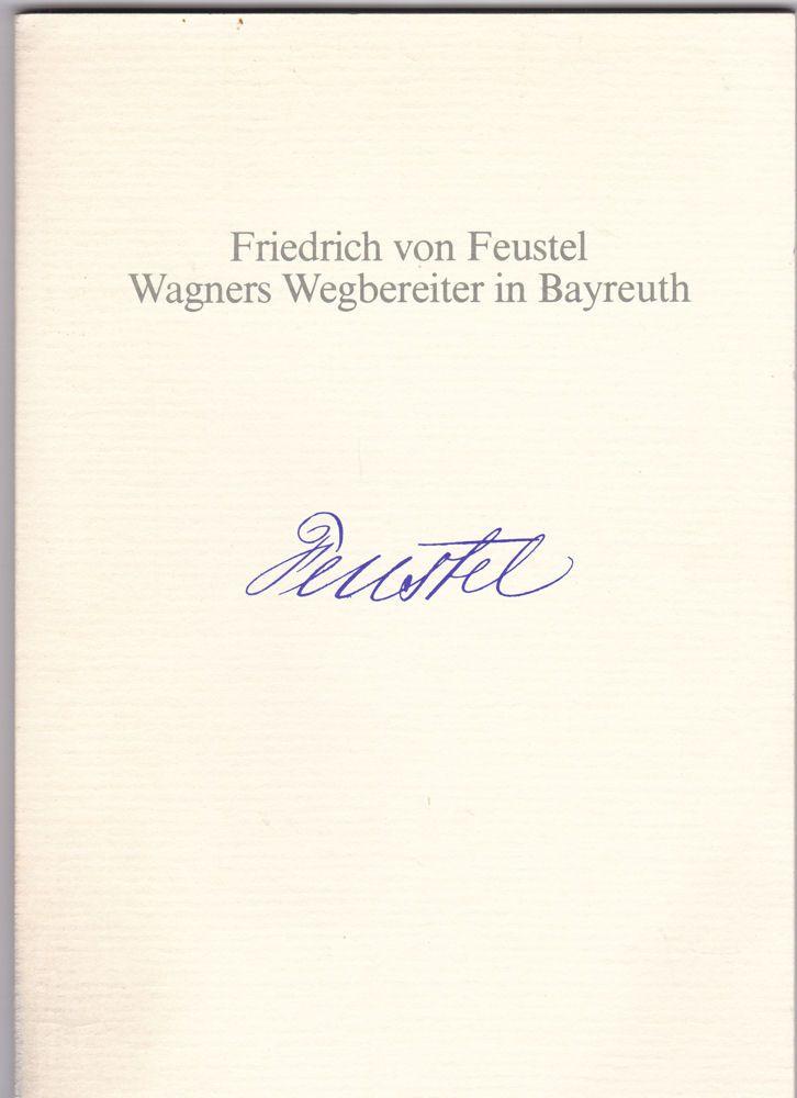 Eger, Manfred Friedrich von Feustel - Wagners Wegbegleiter in Bayreuth