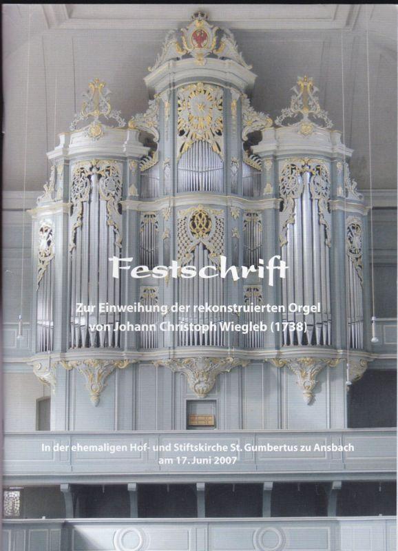 Pöhlmann, Egert (Hrsg) Festschrift zur Einweihung der rekonstruierten Orgel von Johann Christoph Wiegleb (1738) in der ehemaligen Hof- und Stiftskirche St. Gumbertus zu Ansbach am 17. Juni 2007