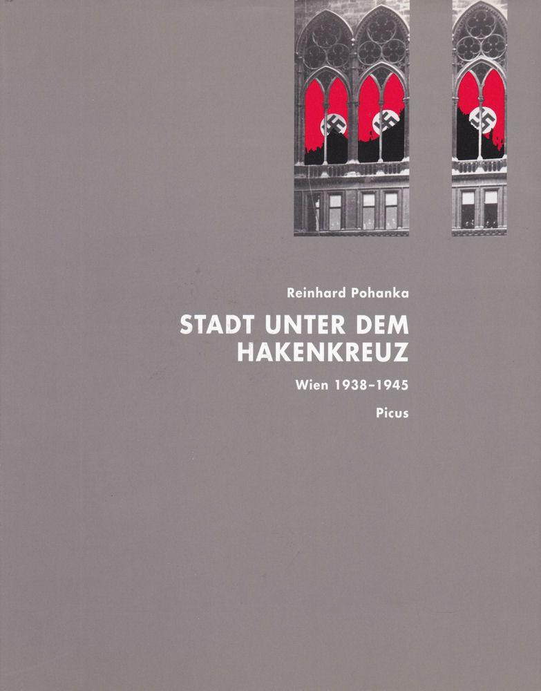Pohanka, Reinhard Stadt unterm Hakenkreuz. Wien 1938-1945