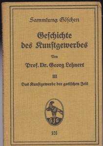 Lehnert, Georg Geschichte des Kunstgewerbes Band III (3) Das Kunstgewerbe der gotischen Zeit
