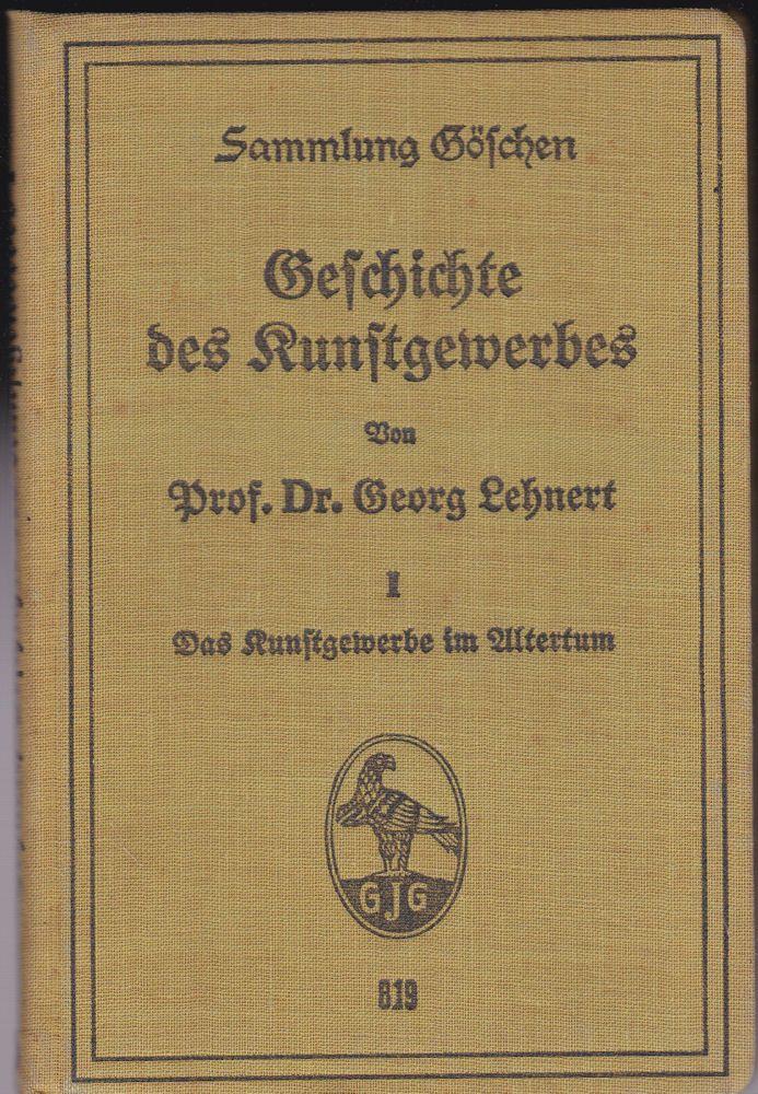 Lehnert, Georg Geschichte des Kunstgewerbes Band I (1) Das Kunstgewerbe im Altertum