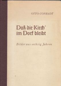 Conradt, Otto Daß die Kirch' im Dorf bleibt. Bilder aus sechzig Jahren: Sprache, Bruch und Volkstum im Idarbann, an der Nahe und im Hochwald