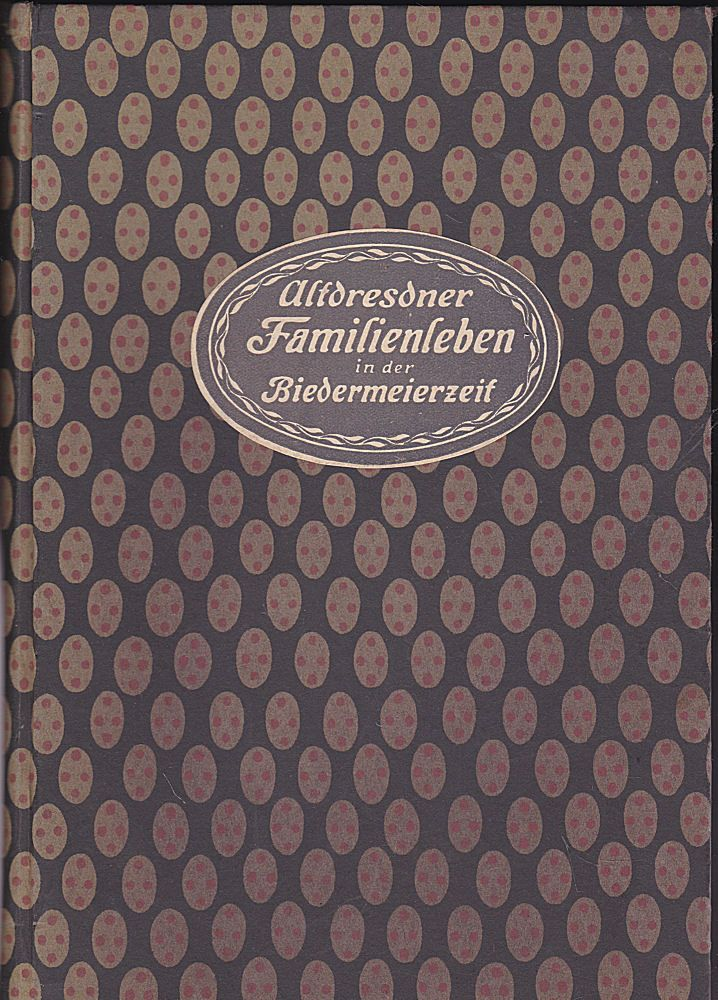 Rachel, Moritz Altdresdner Familienleben in der Biedermeierzeit (Mit 8 Bildern)
