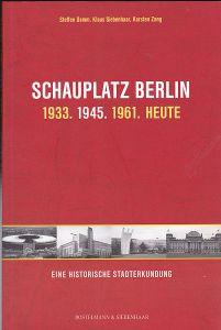 Damm, Stafan, Siebenhaar, Klaus und Zang, Karsten Schauplatz Berlin 1933,1945,1961. Heute: Eine historische Stadterkundung