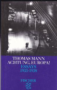 Mann, Thomas (Autor), Kurzke, Hermann und Stachorski, Stephan (Hrsg) Achtung, Europa! Essays 1933-1938