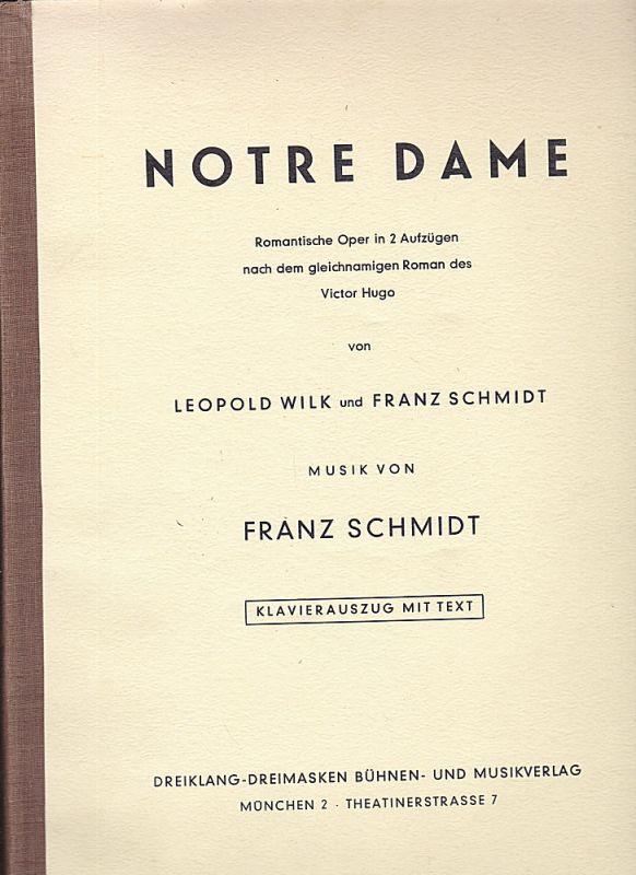 Wilk, Leopold und Schmidt, Franz Notre Dame, Klavierauszug mit Text. Romantische Oper in 2 Aufzügen nach dem gleichnamigen Roman des Victor Hugo