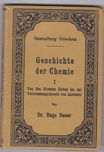 Bauer, Hugo Geschichte der Chemie. 1. Von den ältesten Zeiten bis zur Verbrennungstheorie von Lavoisier