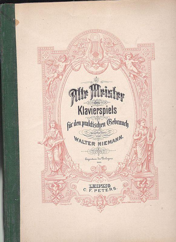 Niemann, Walter Alte Meister des Klavierspiels für den praktischen Gebrauch bearbeitet