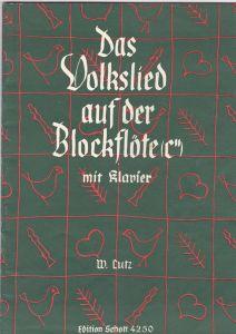 Lutz, Wilhelm Das Volkslied auf der Blockflöte mit Klavier. Edition Schott 4250. Deutsche Volkslieder für C-Blockflöte oder andere Melodie-Instrumente und Klavier