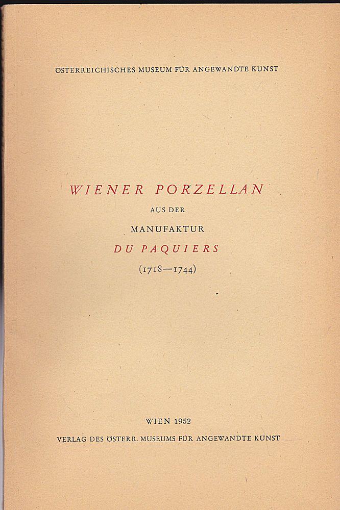 Österreichisches Muesum für Angewandte Kunst (Hrsg) Wiener Porzellan aus der Manufaktur Deu Paques (1718-1744)
