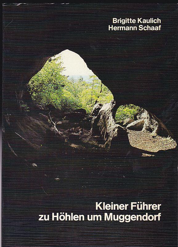 Kaulich, Brigitte und Schaaf, Hermann Kleiner Führer zu Höhlen um Muggendorf