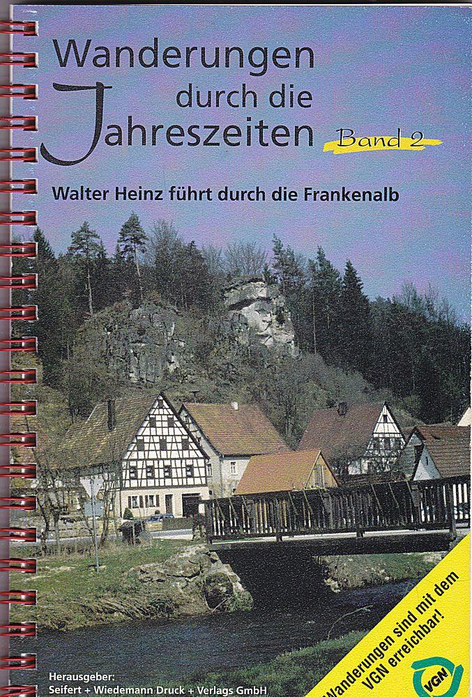 Heinz, Walter Wanderungen durch die Jahreszeiten Band 2: Walter Heinz führt durch die Frankenalb