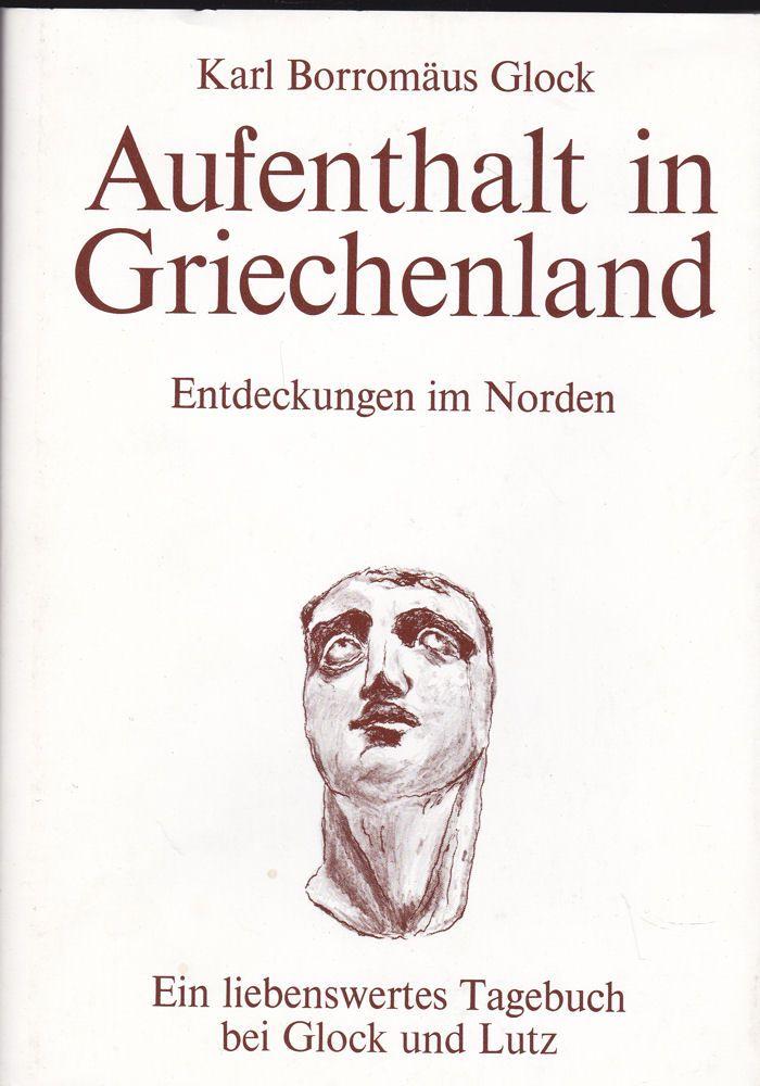 Glock, Karl Bartolomäus Aufenthalt in Griechenland. Entdeckungen im Norden