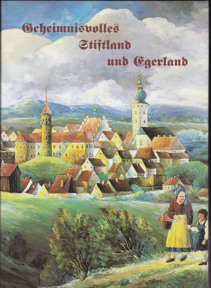 Bock, Hildegard, Seer, Margret und Werner, Erich Geheimnisvolles Stiftland und Egerland. Volkssagen