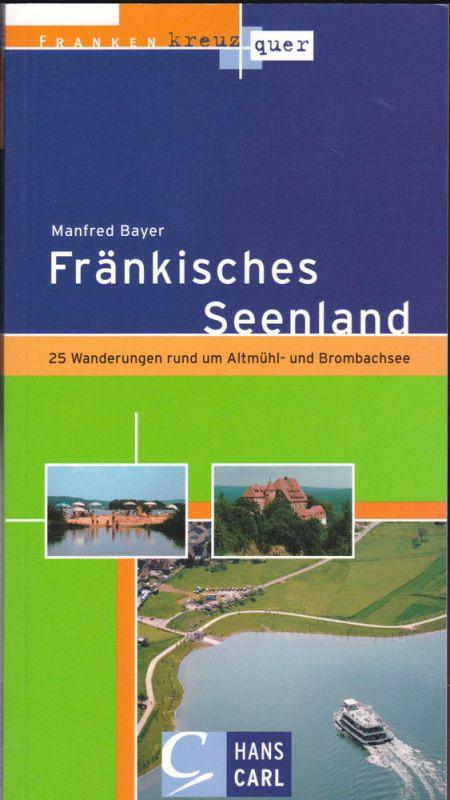 Bayer, Manfred Fränkisches Seenland. 25 Wanderungen rund um Altmühl- und Bromachsee