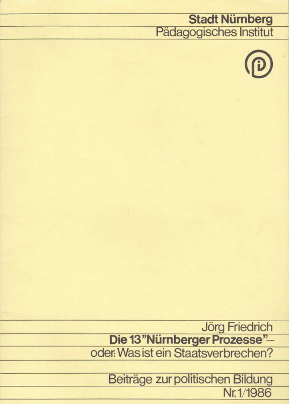 """Friedrich, Jörg Die 13 """"Nürnberger Prozesse""""- oder: Was ist ein Staatsverbrechen?"""