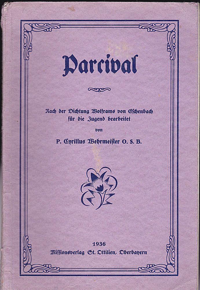 Wehrmeister, Cyrillus Parcival. Nach der Dichtung Wolframs von Eschenbach für die Jugend aufbereitet