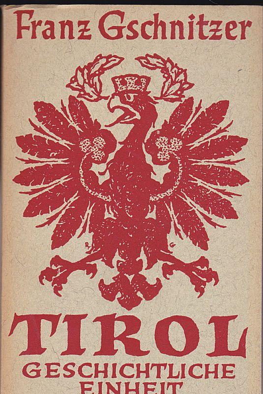 Gschnitzer, Franz Tirol. Geschichtliche Einheit. Vierte, wesentlich erweiterte und ergänzte Auflage. Mit zahlreichen Bildbeigaben und Karten