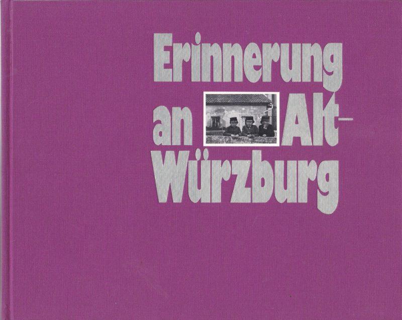 Dettelbacher, Werner Erinnerung an Alt-Würzburg. Bilddokumente aus der Zeit von 1866-1914