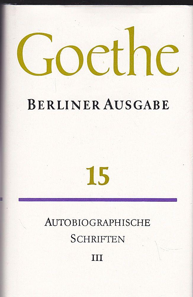 Goethe, Johann Wolfgang Goethes Berliner Ausgabe. Band 15. Poetische Werke: Autobiographische Schriften, Band 3