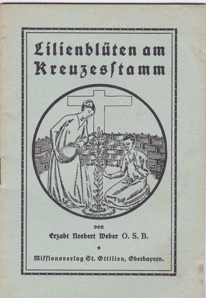 Weber, Erzabt Norbert Lilienblüten am Kreuzesstamm