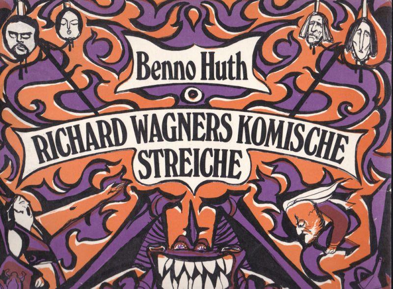 Huth, Benno Richard Wagners komische Streiche