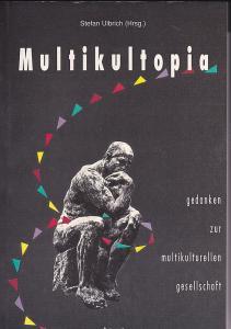 Ulbrich, Stefan Multikultopia. Gedanken zur multikulturellen Gesellschaft