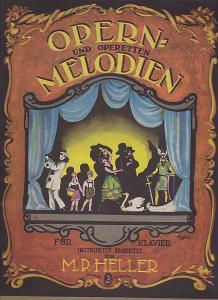 Heller, M.P. Opern- und Operetten: Melodien für Klavier instruktiv bearbeitet. 33 beliebte Opern- und Operettenmelodien. Jungen fleissigen Klavierspielern zur Unterhaltung