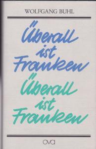 Buhl, Wolfgang Überall ist Franken. Miniaturen, Essays, Reisebilder