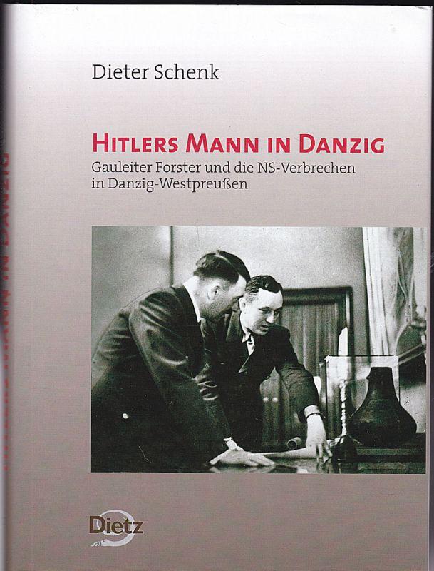 Schenk, Dieter Hitlers Mann in Danzig: Gauleiter Forster und die NS-Verbrechen in Danzig-Westpreußen