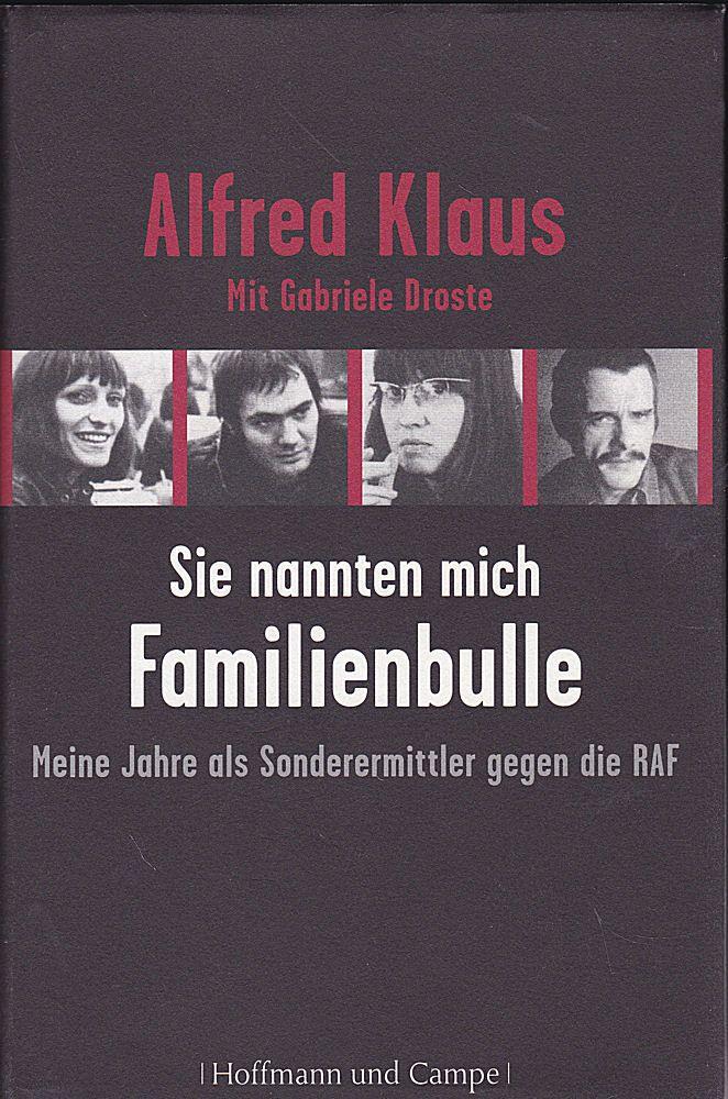 Klaus, Alfred mit Drose, Gabriele Sie nanneten mich Familienbulle. Meine Jahre als Sonderermittler gegen die RAF