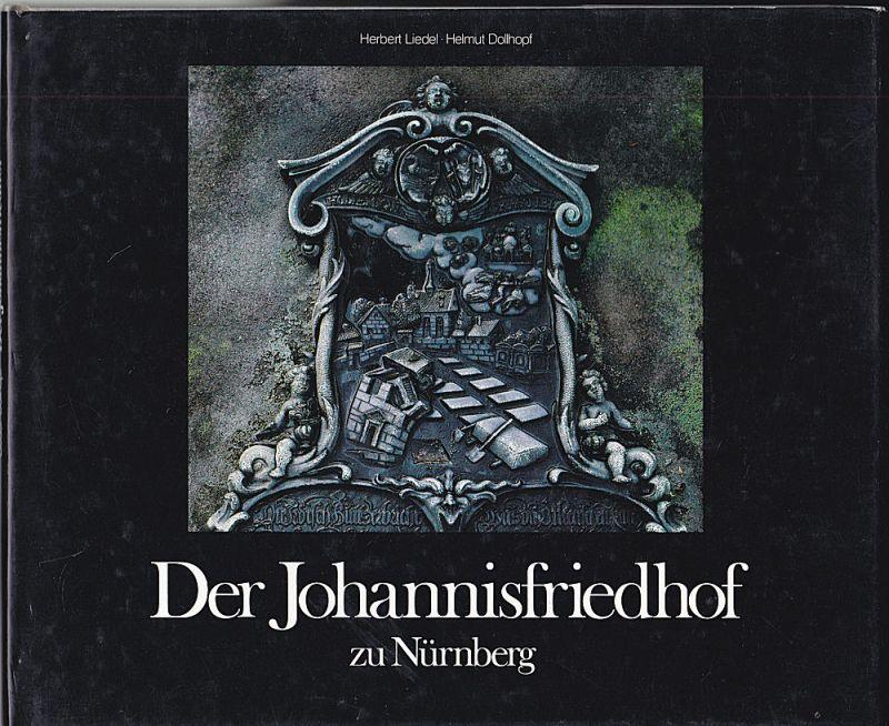 Liedel, Herbert und Dollhopf, Helmut Der Johannisfriedhof zu Nürnberg