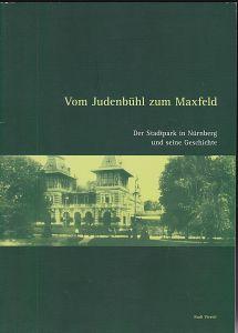 Stadt Nürnberg, Gartenbauamt - Objektplanung und Neubau (Hrsg.) Vom Judenbühl zum Maxfeld. Der Stadtpark in Nürnberg und seine Geschichte
