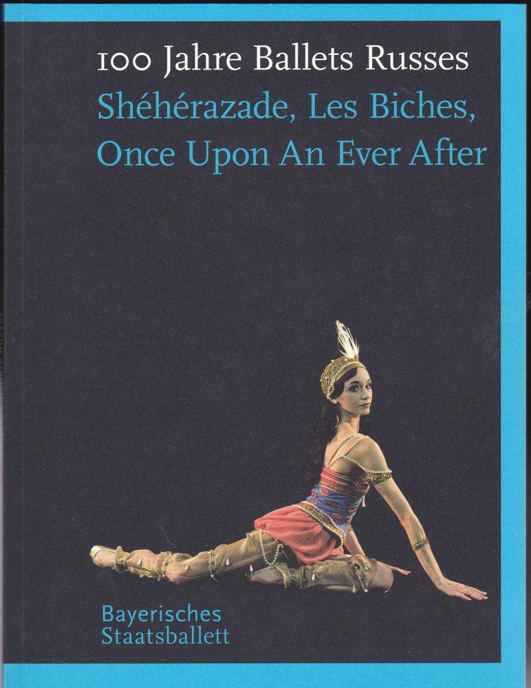 Bayerisches Staatsballett (Hrsg) Programmbuch zu 100 Jahre Ballets Russes. Sheherazade, Les Biches, Once Upon an ever after