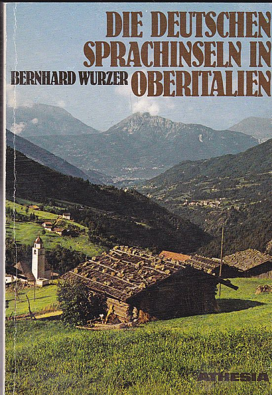 Wurzer, Bernhard Die deutschen Sprachinseln in Oberitalien