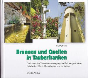 Gibson, Carl Brunnen und Quellen in Tauberfranken. Die historische Trinkwasserversorgung der Bad Mergentheimer Ortschaften Dörtel, Herbsthausen und Schönbühl