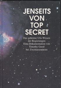 Good, Timothy Jenseits von Top Secret. Das geheime Ufo-Wissen der Regierungen. Eine Dokumentation