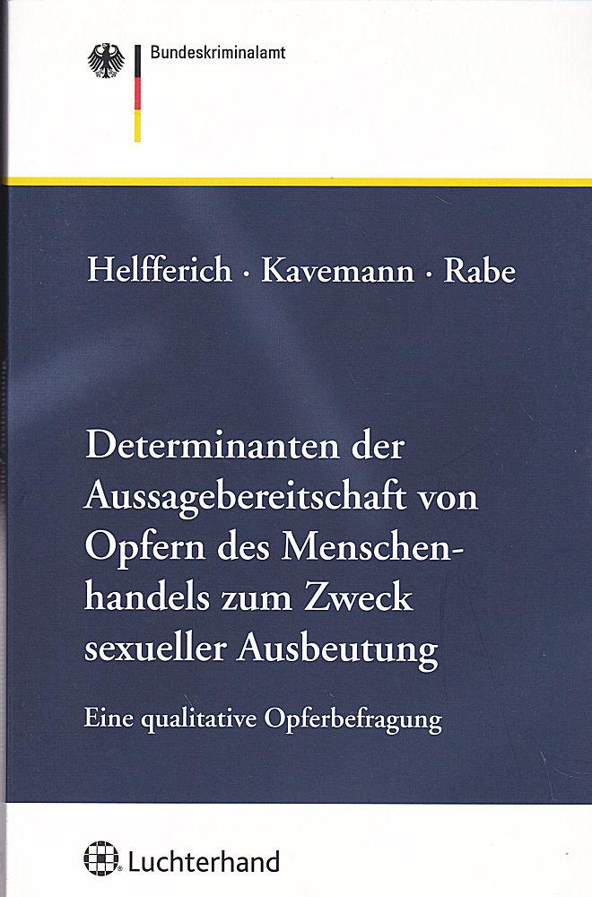 Bundeskriminalamt (Hrsg) Determinanten der Aussagebereitschaft von Opfern des Menschenhandels zum Zweck sexueller Ausbeutung. Eine qualitative Opferbefragung