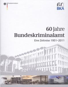 Bundeskriminalamt (Hrsg) 60 Jahre Bundeskriminalamt. Eine Zeitreise 1951-2011
