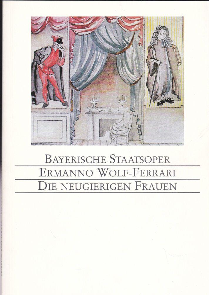 Bayerische Staatsoper Programmheft: Ermanno Wolf-Ferrari - Die neugierigen Frauen. Musikalische Komödie in drei Aufzügen
