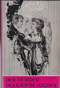 Holgard, Hans Der Mörder des Kaspar Hauser. Roman einse Schurken nach hinterlassenen Papieren aufgezeichnet