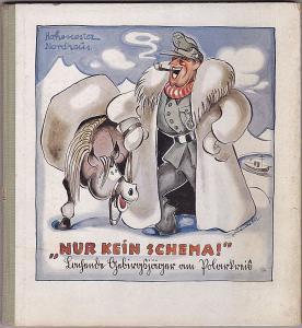"""Hohenester, Albert (Zeichnungen), Nordhaus, Gösta (Idee) """"Nur kein Schema"""". Lachende Gebirgsjäger am Polarkreis"""