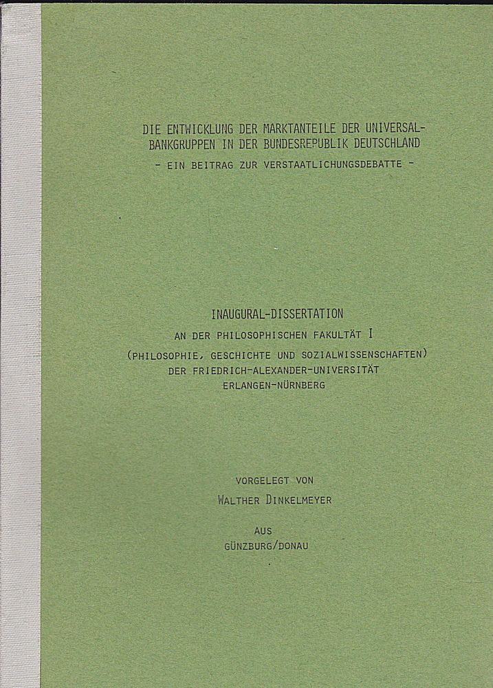 Dinkelmeyer, Walther Die Entwicklung der Marktanteile der Universalbankengruppen in der Bundesreepublik Deutschland. Ein Beitrag zur Verstaatlichungsdebatte