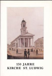 Kath. Pfarramt St. Ludwig (Hrsg) 1840-1990, 150 Jahre Kirche St. Ludwig (Ansbach)